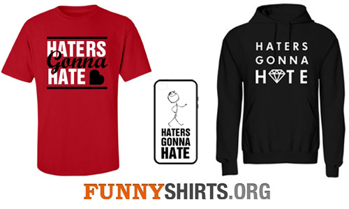 Hater Gonna Hate Shirts and Apparel
