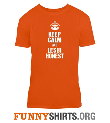 Keep Calm And Lesbihonest Shirt