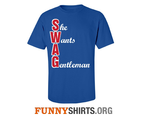 She wants a gentleman custom swag shirt