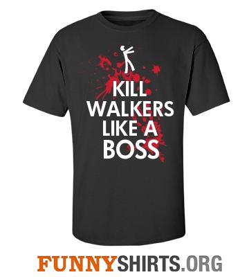 Kill Walkers Like A Boss Shirt