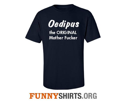 Oedipus The Original MF Shirt