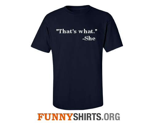 That's what she said funny shirt