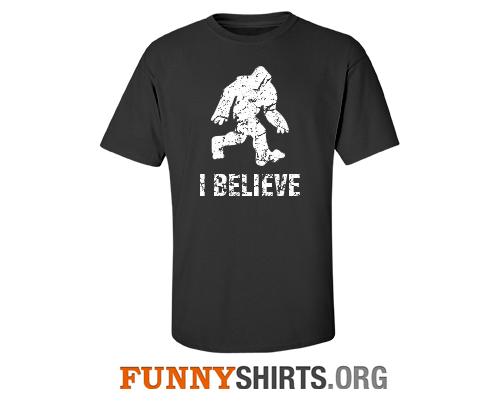 I Believe In Bigfoot Funny Shirt