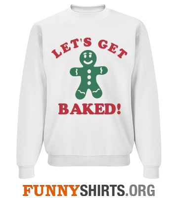 Christmas Sweatshirt Lets Get Baked