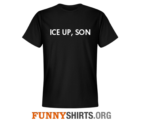 Ice Up Son Funny Shirt