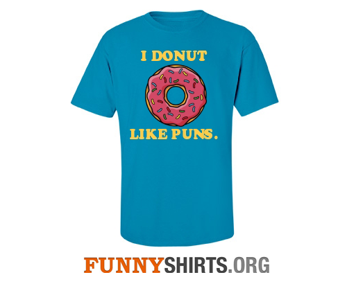 Donut like puns funny shirt
