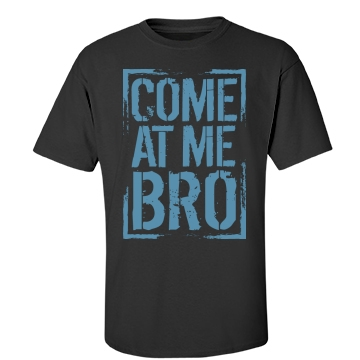 Come At Me Bro Unisex Gildan Heavy Cotton Crew Neck Tee